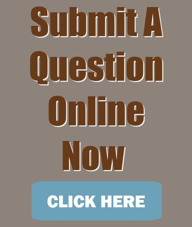 CLICK HERE To Submit Your Question ONLINE NOW!